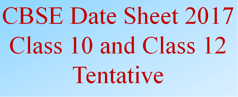 cbse 12th date sheet 2017 and cbse 10th date sheet 2017